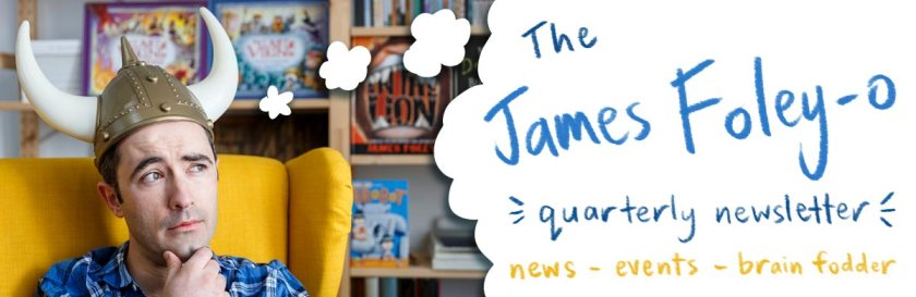 Sign up for my free quarterly newsletter, The James Foley-o